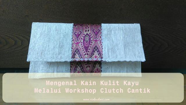Mengenal Kain Kulit Kayu Melalui Workshop Clutch Cantik