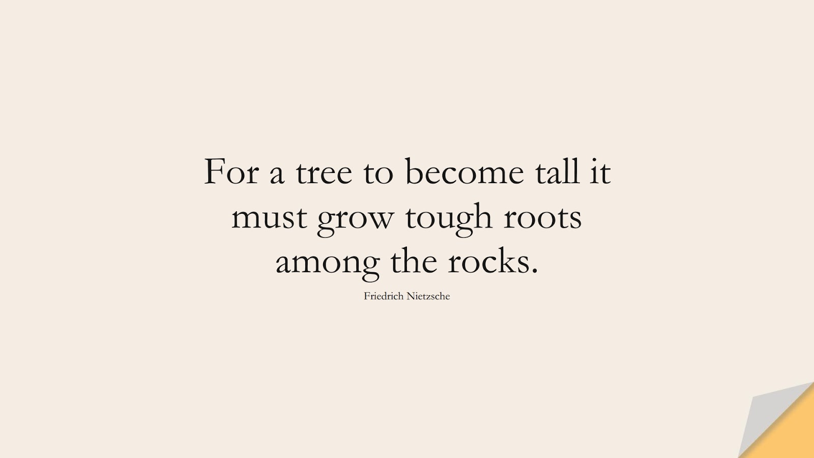 For a tree to become tall it must grow tough roots among the rocks. (Friedrich Nietzsche);  #PositiveQuotes