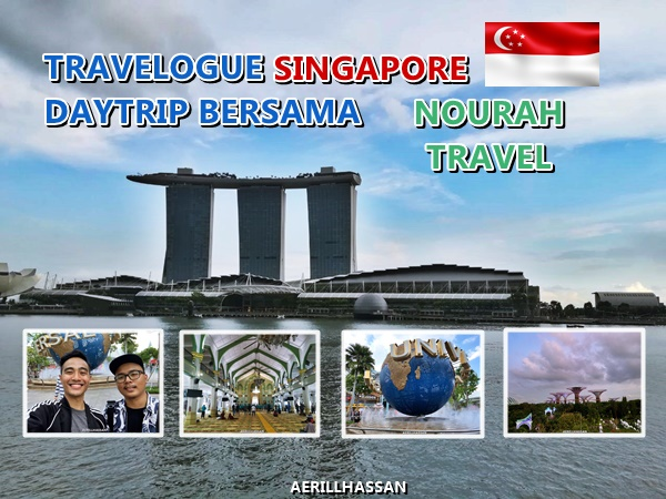 Travelog Singapore DayTrip bersama Nourah Travel