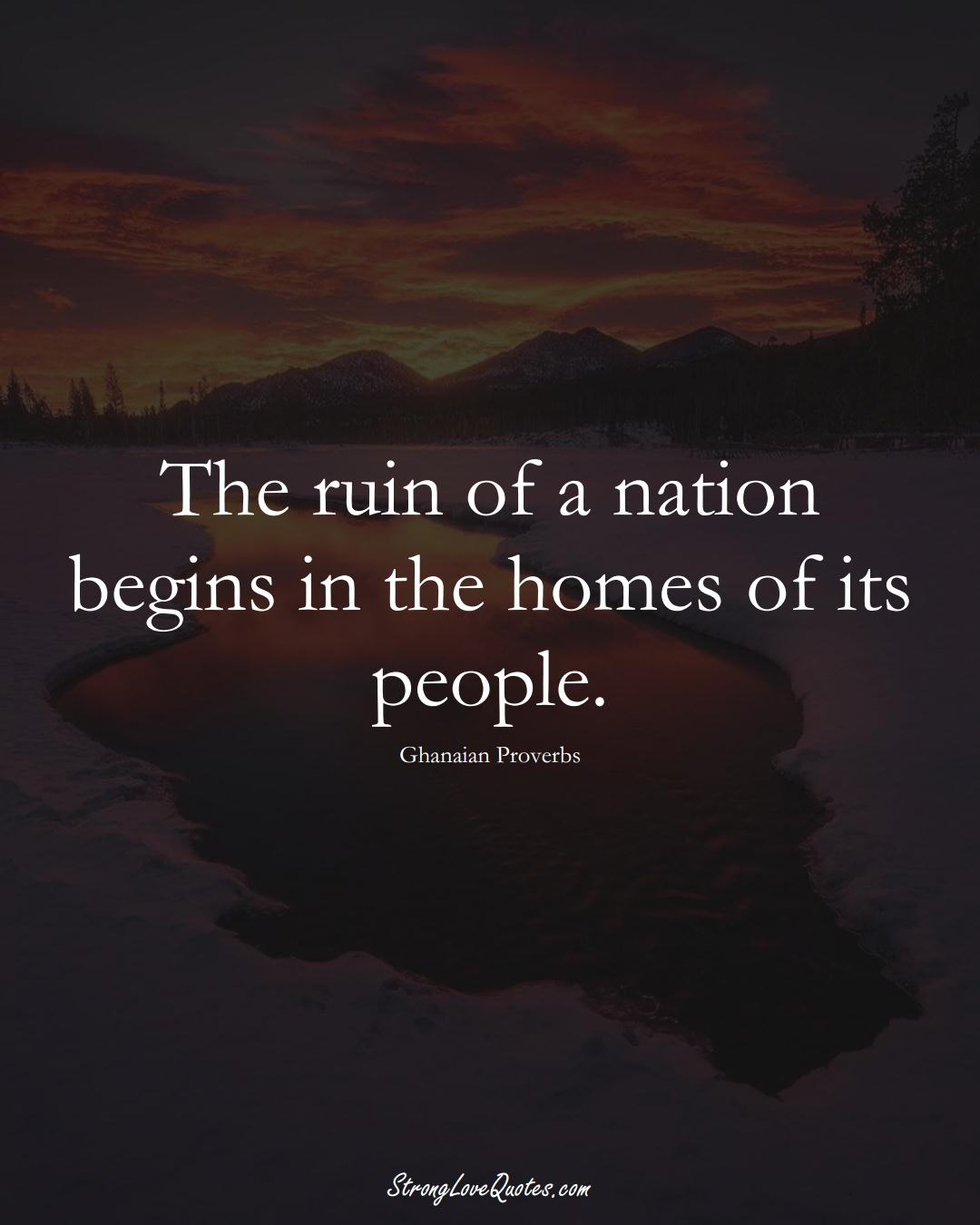The ruin of a nation begins in the homes of its people. (Ghanaian Sayings);  #AfricanSayings