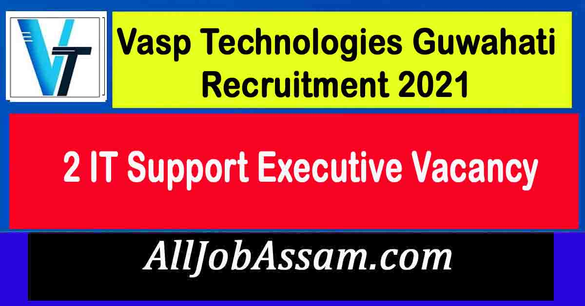 Vasp Technologies Guwahati Recruitment 2021