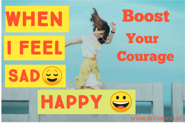 When I Feel Sad, How to Boost Your Courage, Feel Greatful, Feel Happy 2021