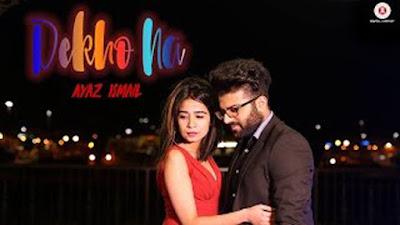Dekho Na Song Lyrics - Ayaz Ismail | Latest Hindi Songs 2017