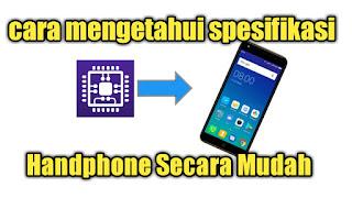 cara mengetahui spesifikasi handphone secara mudah