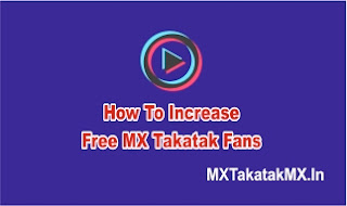 How To Increase Free MX Takatak Fans, Get Free Followers on MX Takatak Fans