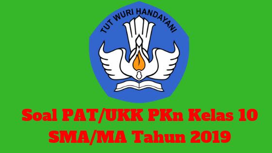 Soal PAT/UKK PKn Kelas 10 SMA/MA Tahun 2019
