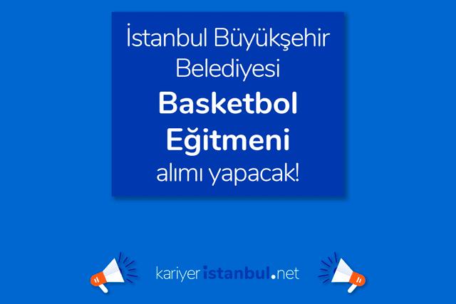 İstanbul Büyükşehir Belediyesi Spor İstanbul A.Ş. basketbol eğitmeni alımı yapacak. İş ilanı detayları kariyeristanbul.net'te!