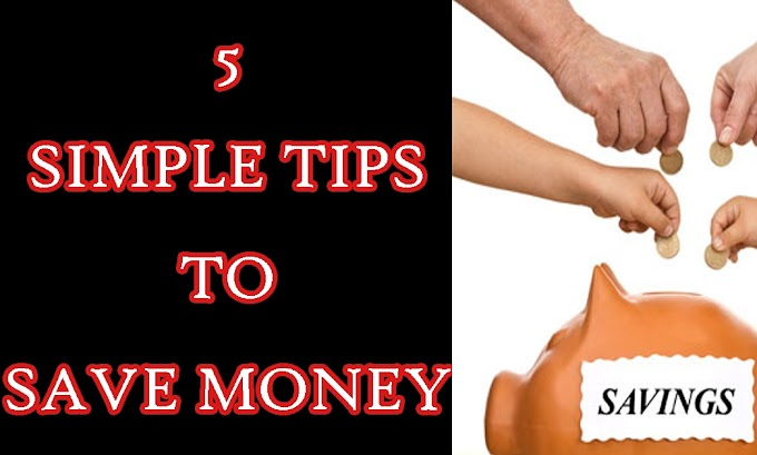 5 Simple tips to save money - Follow these tips to increase your savings