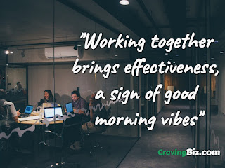 Working together brings effectiveness, a sign of good morning vibes