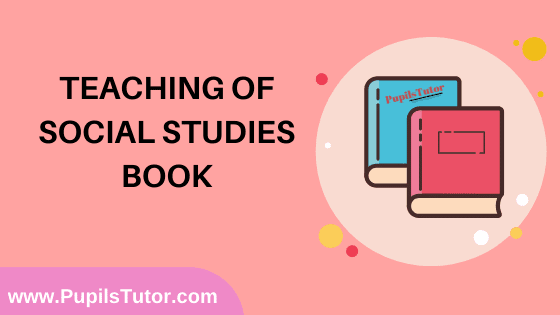 Teaching Of Social Studies Book in English Medium Free Download PDF for B.Ed 1st And 2nd Year / All Semesters And All Courses - www.PupilsTutor.Com
