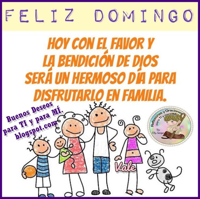 FELIZ DOMINGO    Hoy con el Favor y la Bendición de Dios  será un hermoso día para disfrutarlo  en Familia !