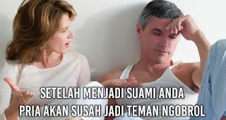 Setelah Menjadi Suami Anda Pria akan Susah jadi teman ngobrol