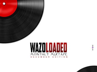 MIXTAPE: DJ Rado x WAZOLOADED ~ December Tonic Mixtape