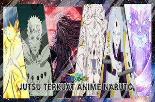 daftar jutsu terkuat di anime naruto shippuden