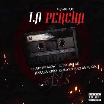 Quimico Ultra Mega ft Shadow Blow ft Haraca Kiko ft El Fecho RD ft El Panda 15 - La Percha
