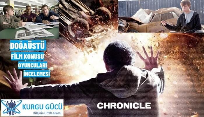Doğaüstü - Chronicle Film Konusu, Oyuncuları, İncelemesi