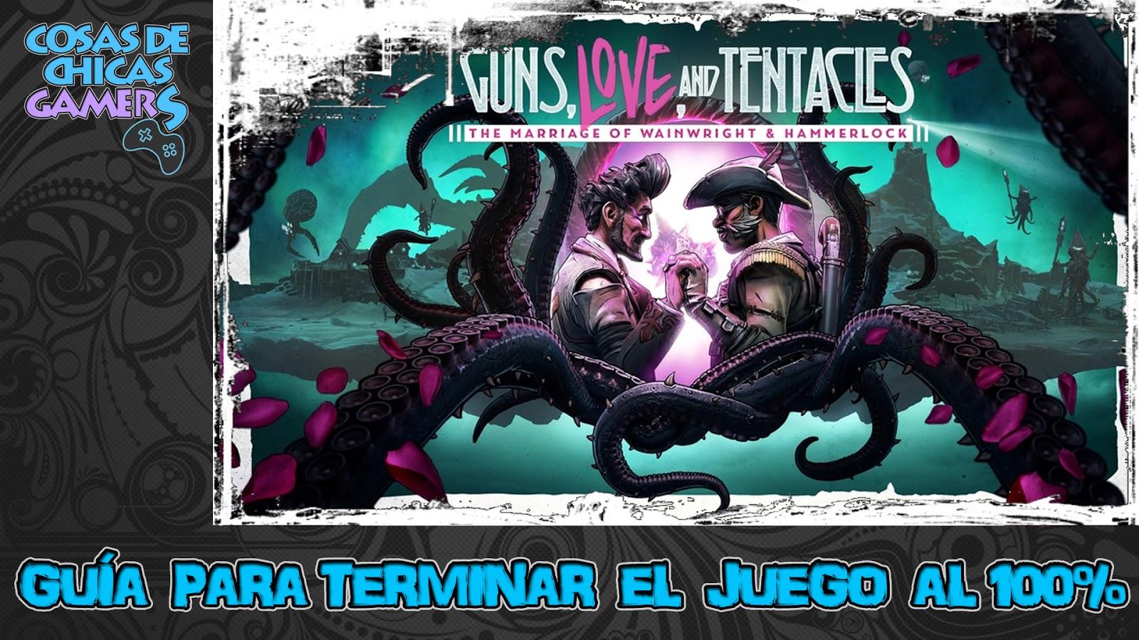DLC BORDERLANDS 3: ARMAS, AMOR Y TENTÁCULOS - GUÍA PARA COMPLETAR EL JUEGO AL 100%