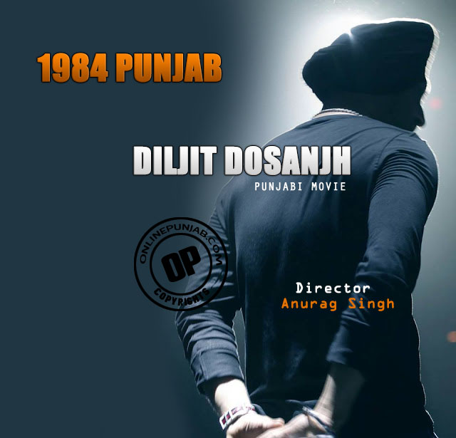 1984 Punjab Punjabi Movie Diljit Dosanjh