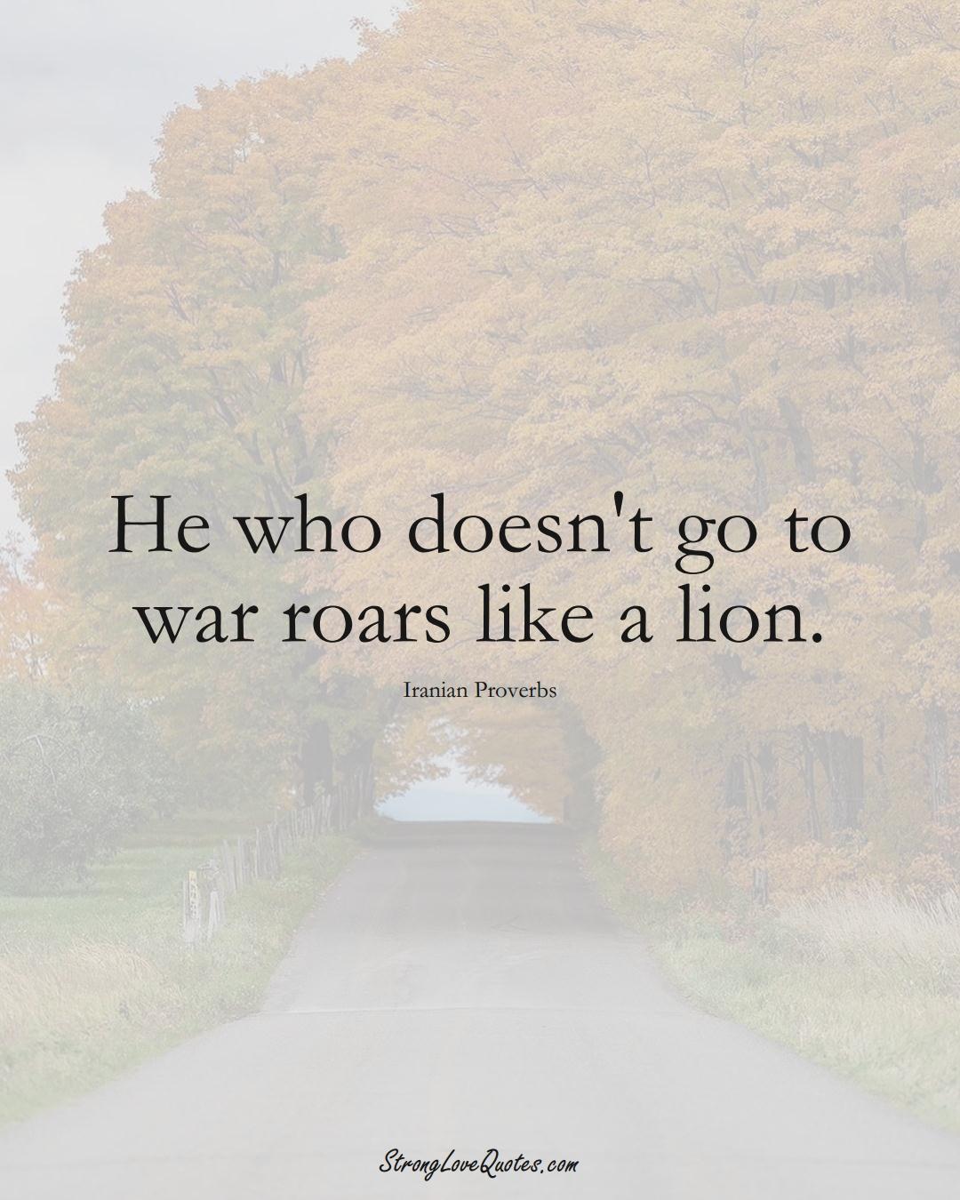 He who doesn't go to war roars like a lion. (Iranian Sayings);  #MiddleEasternSayings