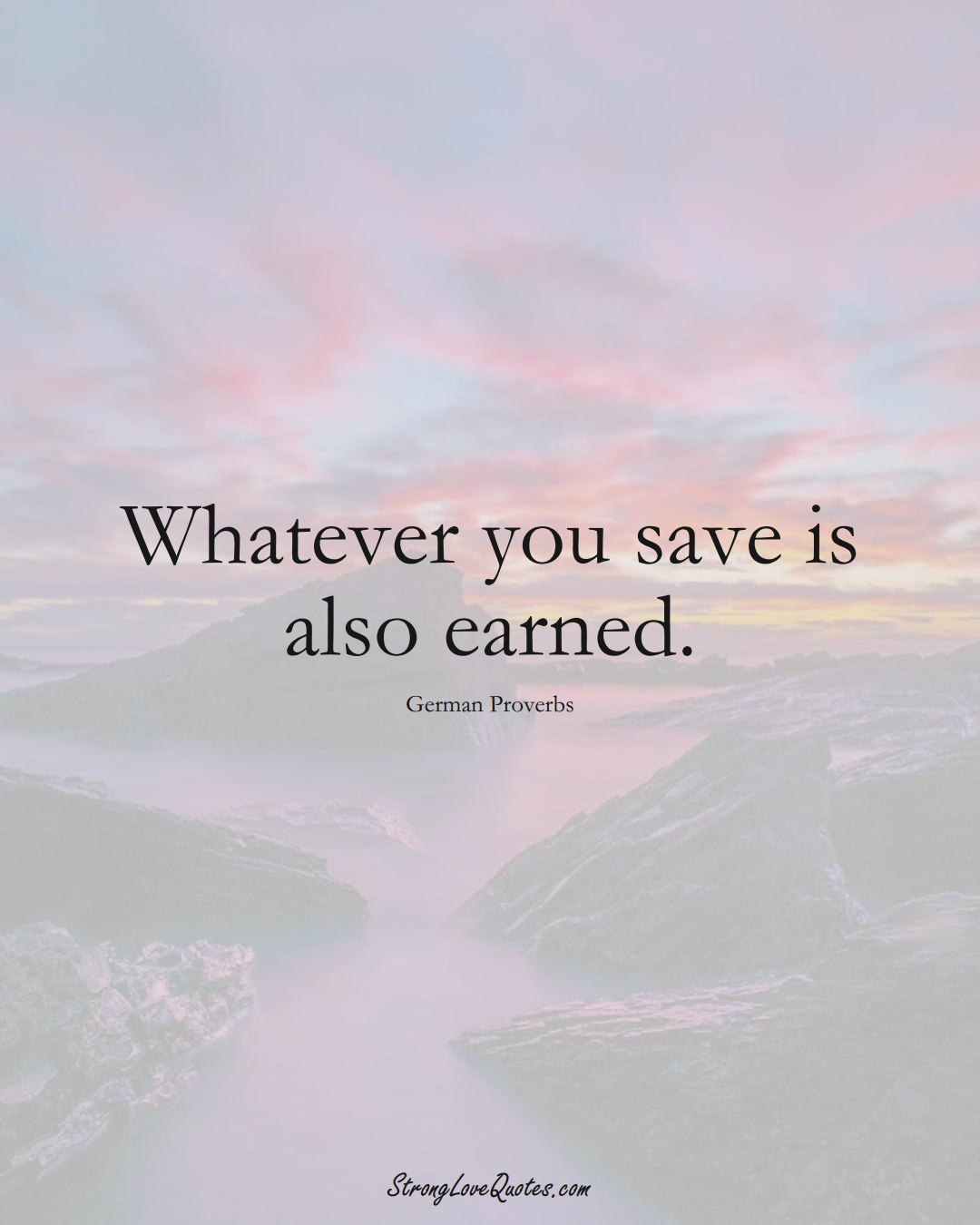 Whatever you save is also earned. (German Sayings);  #EuropeanSayings