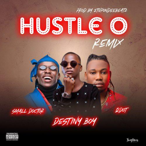 Destiny Boy Hustle O Remix Ft Qdot & Small Doctor