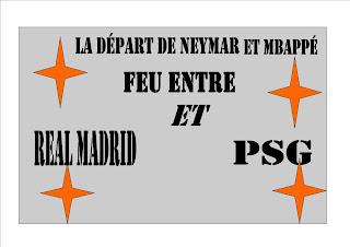 La départ de neymar et Mbappé le feu entre real Madrid et Paris Saint-Germain