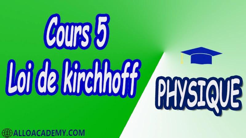 Cours 5 Loi de Kirchhoff pdf Loi des nœuds Loi des branches Approximation Loi des mailles Exemple de mise en œuvre des lois de Kirchhoff Tension Courant