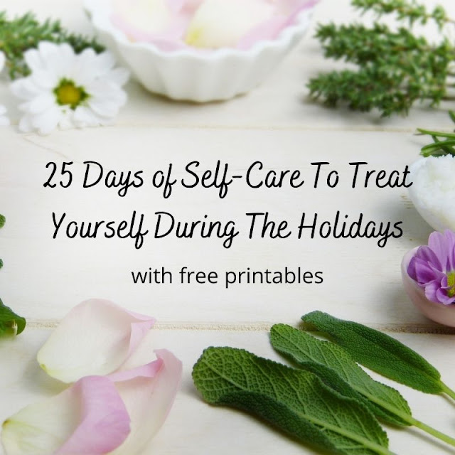 25 Days of Self-Care To Treat Yourself During The Holidays - with free printables