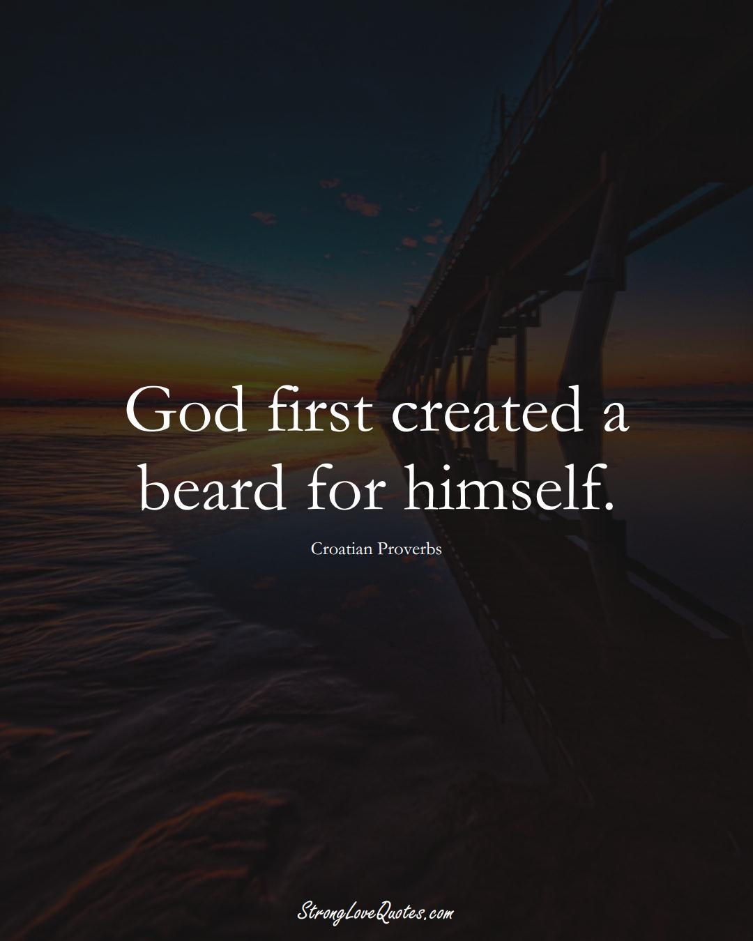 God first created a beard for himself. (Croatian Sayings);  #EuropeanSayings