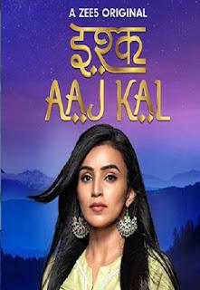 Download Ishq Aaj Kal (2019) Season 1 Hindi Full Web Series All Episodes HDRip 1080p | 720p | 480p | 300Mb | 700Mb