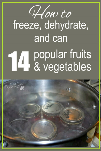 How to freeze, dehydrate and can 14 popular home-grown fruits and vegetables.