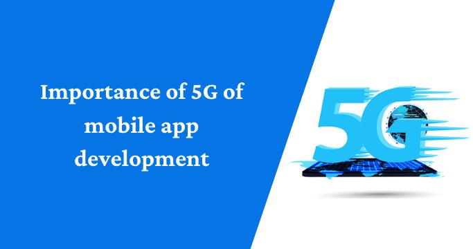 Importance of 5G on Mobile App Development