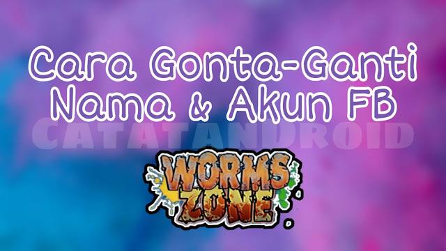 Cara Ganti Nama dan Akun Facebook di Game Wormzone.io