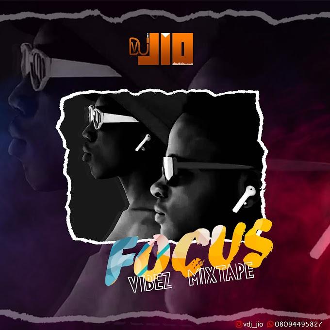 MIXTAPE: Vdj Jio - Focus Vibez Mixtape