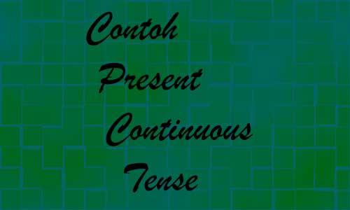 Contoh Present Continuous Tense Verbal Nominal Dengan Arti