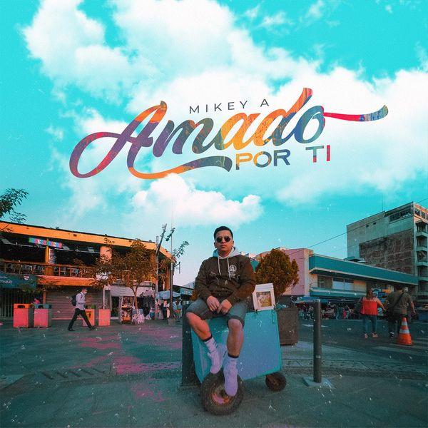 Mikey A – Amado Por Ti (Single) 2021 (Exclusivo WC)
