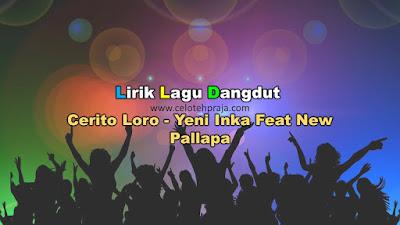 Cerito Loro Lirik Lagu Dangdut - Yeni Inka Feat New Pallapa