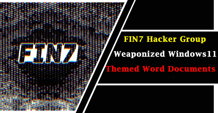 FIN7 Hackers Using Weaponized Windows 11 Themed Word Document To Drop JavaScript Backdoor