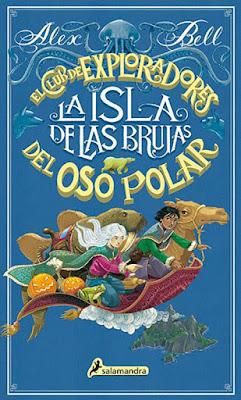 LIBRO - EL CLUB DE LOS EXPLORADORES DEL OSO POLAR #2 La isla de las brujas Alex Bell Book: The Polar Bear Explorers' Club #2  (Ediciones Salamandra - 24 octubre 2019)   COMPRAR ESTA NOVELA