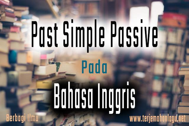 Pengertian past simple passive dalam bahasa inggris