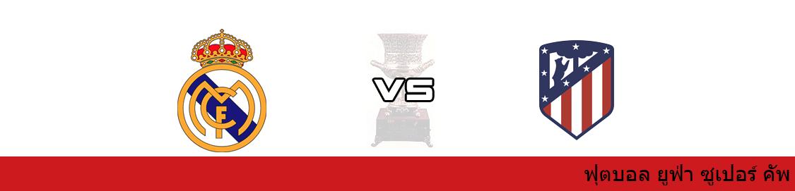 เว็บบอล วิเคราะห์บอล ยูฟ่า ซูเปอร์ คัพ ระหว่าง เรอัล มาดริด vs แอต.มาดริด