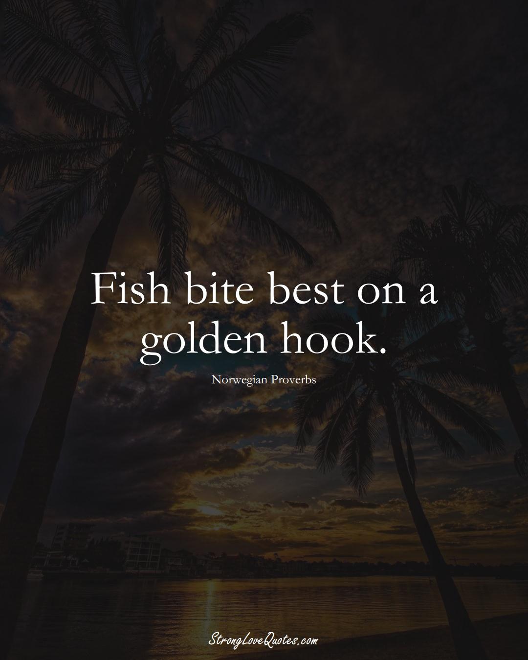 Fish bite best on a golden hook. (Norwegian Sayings);  #EuropeanSayings