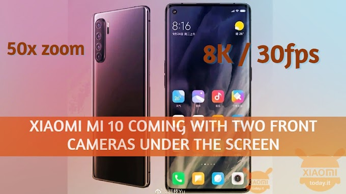 Xiaomi Mi 10 coming with two front cameras under the screen support 8K / 30fps and 50x zoom