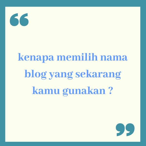 Kenapa Memilih Nama Blog yang di Gunakan Sekarang?