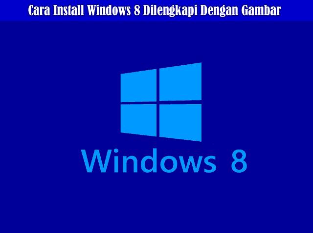 Tutorial Lengkap Cara Install Windows 8 Di Lengkapi Dengan Gambar