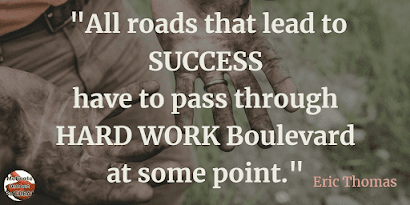 "Famous Quotes About Success And Hard Work: ""All roads that lead to success have to pass through hard work boulevard at some point."" - Eric Thomas"