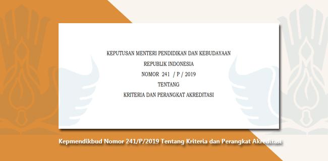 Kepmendikbud Nomor 241/P/2019 Tentang Kriteria dan Perangkat Akreditasi