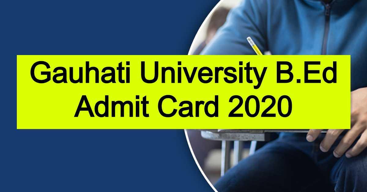 Gauhati University B.Ed Admit Card 2020 : GUBEDCET Call Letter