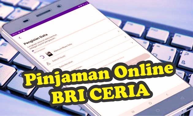 Begini Cara Daftar Pinjaman Online BRI Ceria Produk Bank ...