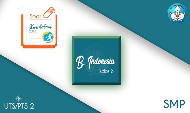 Soal PTS Bahasa Indonesia SMP Kelas 8 Semester 2